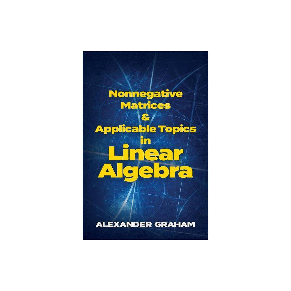 Nonnegative Matrices And Applicable Topics In Linear Algebra Dover Books On Mathematics By Alexander Graham Paperback