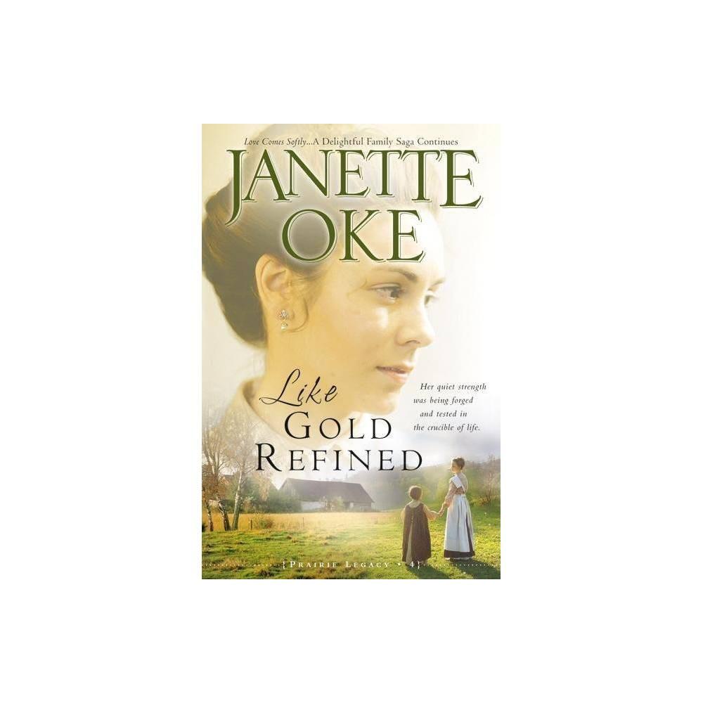 Like Gold Refined Prairie Legacy Paperback By Janette Oke Paperback