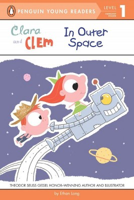 Clara and Clem in Outer Space - (Penguin Young Readers: Level 1) by  Ethan Long (Paperback)