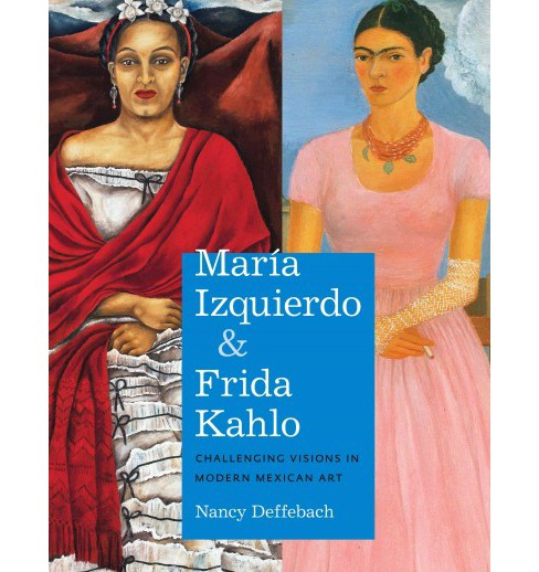 María Izquierdo and Frida Kahlo : Challenging Visions in Modern Mexican Art (Reprint) (Paperback) - image 1 of 1