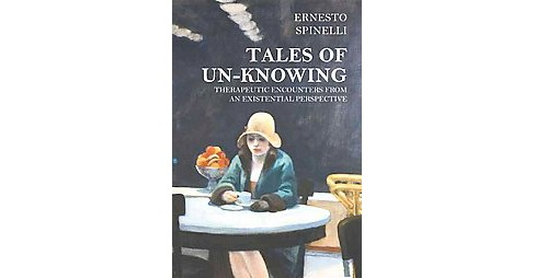 Tales of Un-Knowing : Therapeutic Encounters from an Existential Perspective (Paperback) (Ernesto - image 1 of 1