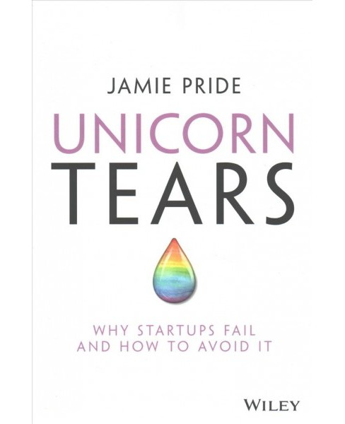Unicorn Tears : Why Startups Fail and How to Avoid It (Paperback) (Jamie Pride) - image 1 of 1