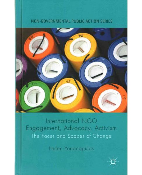 International NGO Engagement, Advocacy, Activism : The Faces and Spaces of Change (Hardcover) (Helen - image 1 of 1