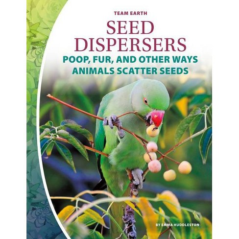 Seed Dispersers: Poop, Fur, and Other Ways Animals Scatter Seeds - (Team Earth) by  Emma Huddleston - image 1 of 1