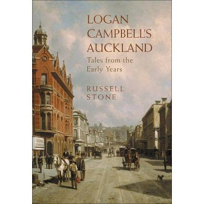 Logan Campbell's Auckland - by Russell Stone (Paperback)