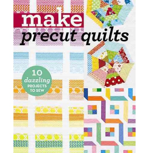Make precut quilts : 10 Dazzling Projects to Sew (Paperback) - image 1 of 1