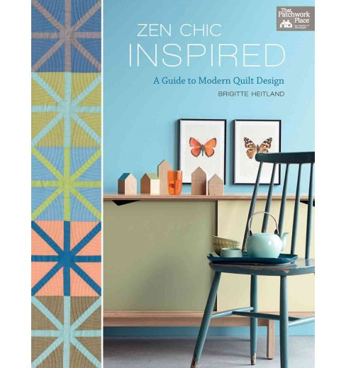 Zen Chic Inspired : A Guide to Modern Quilt Design (Paperback) (Brigitte Heitland) - image 1 of 1