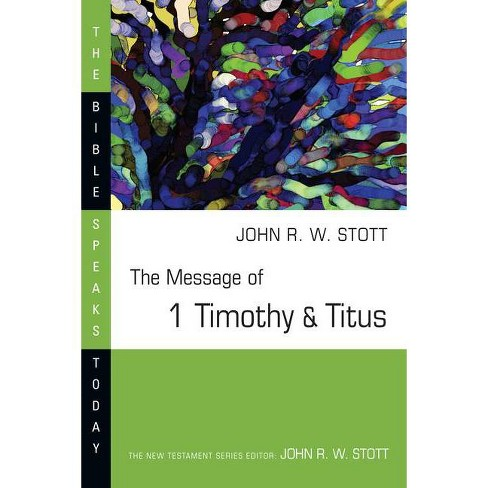 The Message of 1 Timothy and Titus - (Bible Speaks Today) by  John Stott (Paperback) - image 1 of 1
