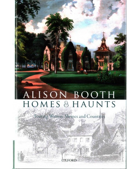 Homes and Haunts : Touring Writers' Shrines and Countries (Hardcover) (Alison Booth) - image 1 of 1