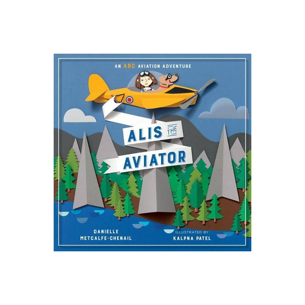 Alis The Aviator By Danielle Metcalfe Chenail Hardcover
