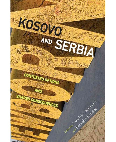 Kosovo and Serbia : Contested Options and Shared Consequences (Hardcover) - image 1 of 1