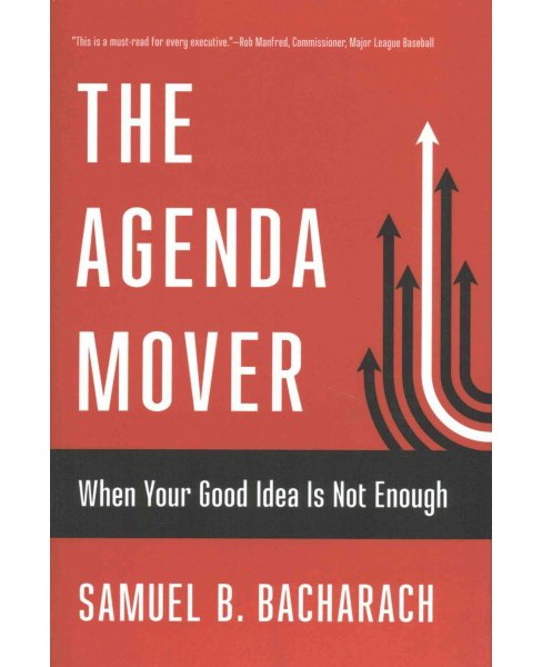Agenda Mover : When Your Good Idea Is Not Enough (Hardcover) (Samuel B. Bacharach) - image 1 of 1