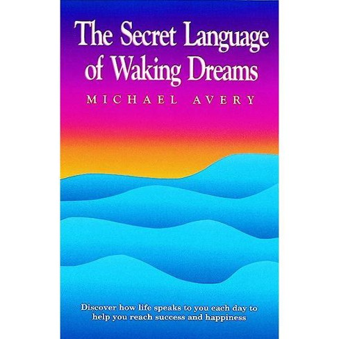 The Secret Language of Waking Dreams - by  Michael Avery (Paperback) - image 1 of 1