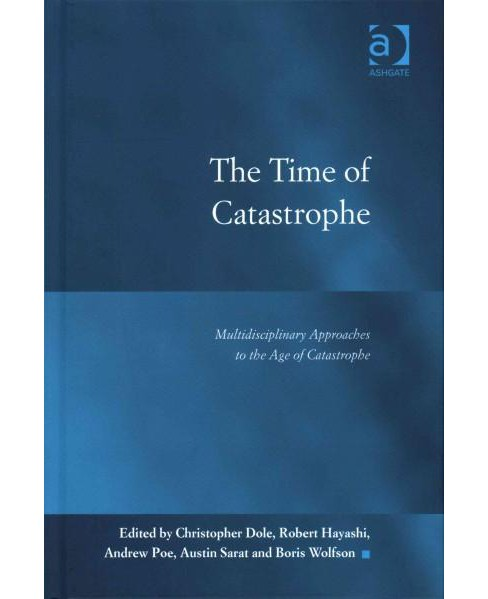 Time of Catastrophe : Multidisciplinary Approaches to the Age of Catastrophe (Hardcover) - image 1 of 1