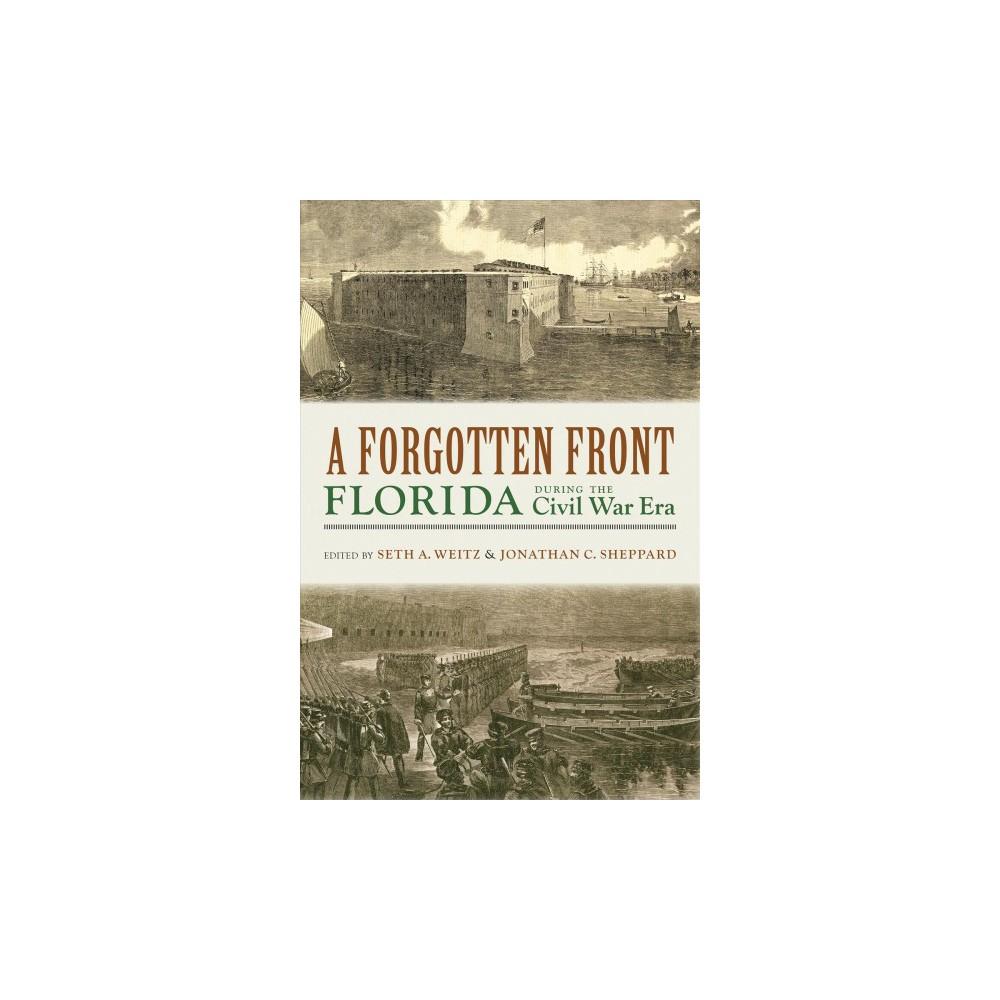 Forgotten Front : Florida During the Civil War Era - (Hardcover)