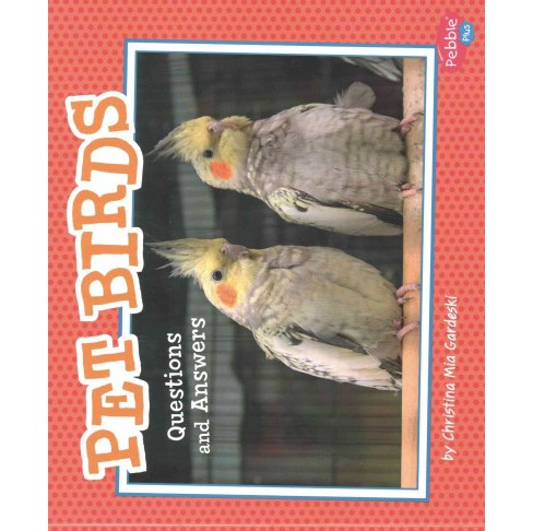 Pet Birds : Questions and Answers (Paperback) (Christina Mia Gardeski) - image 1 of 1