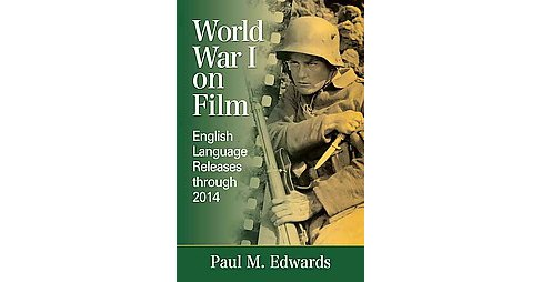 World War I on Film : English Language Releases Through 2014 (Paperback) (Paul M. Edwards) - image 1 of 1