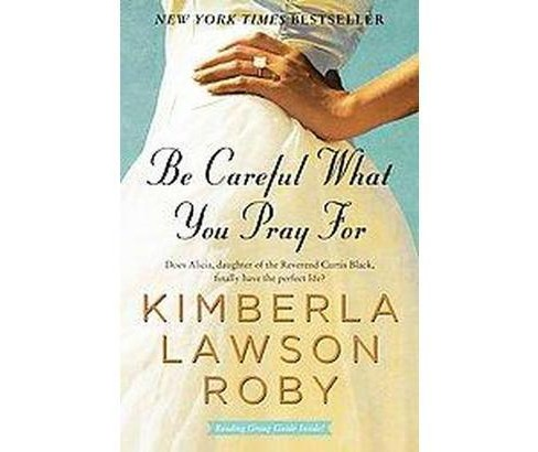 Be Careful What You Pray for (Reprint) (Paperback) by Kimberla Lawson Roby - image 1 of 1