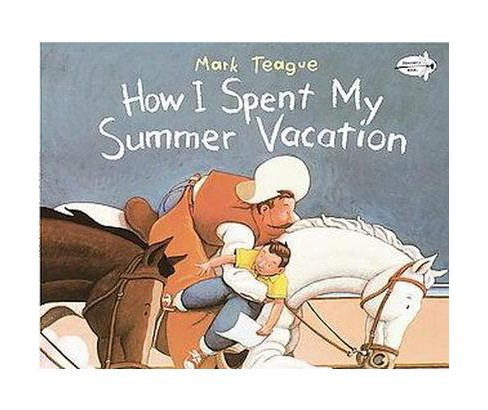 How I Spent My Summer Vacation (Reprint) (Paperback) by Mark Teague - image 1 of 1