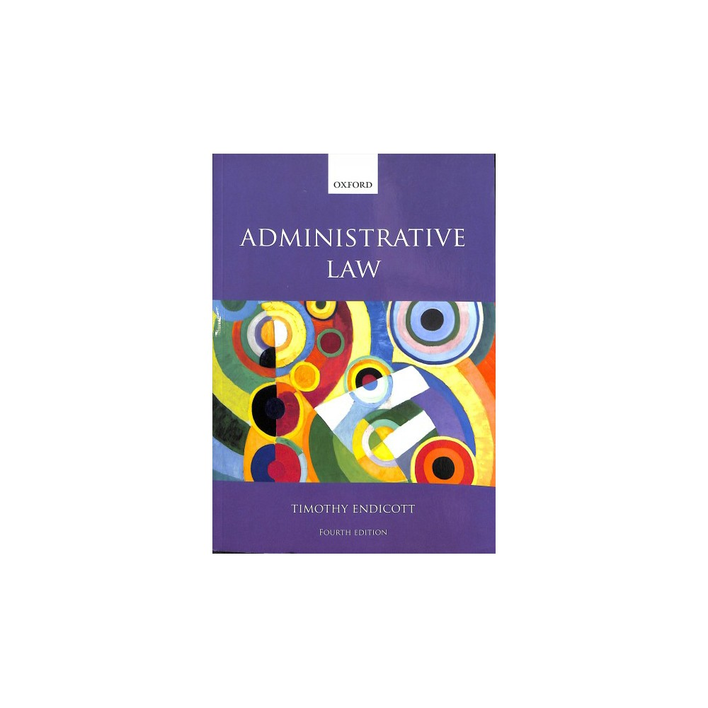 Administrative Law - 4 by Timothy Endicott (Paperback)