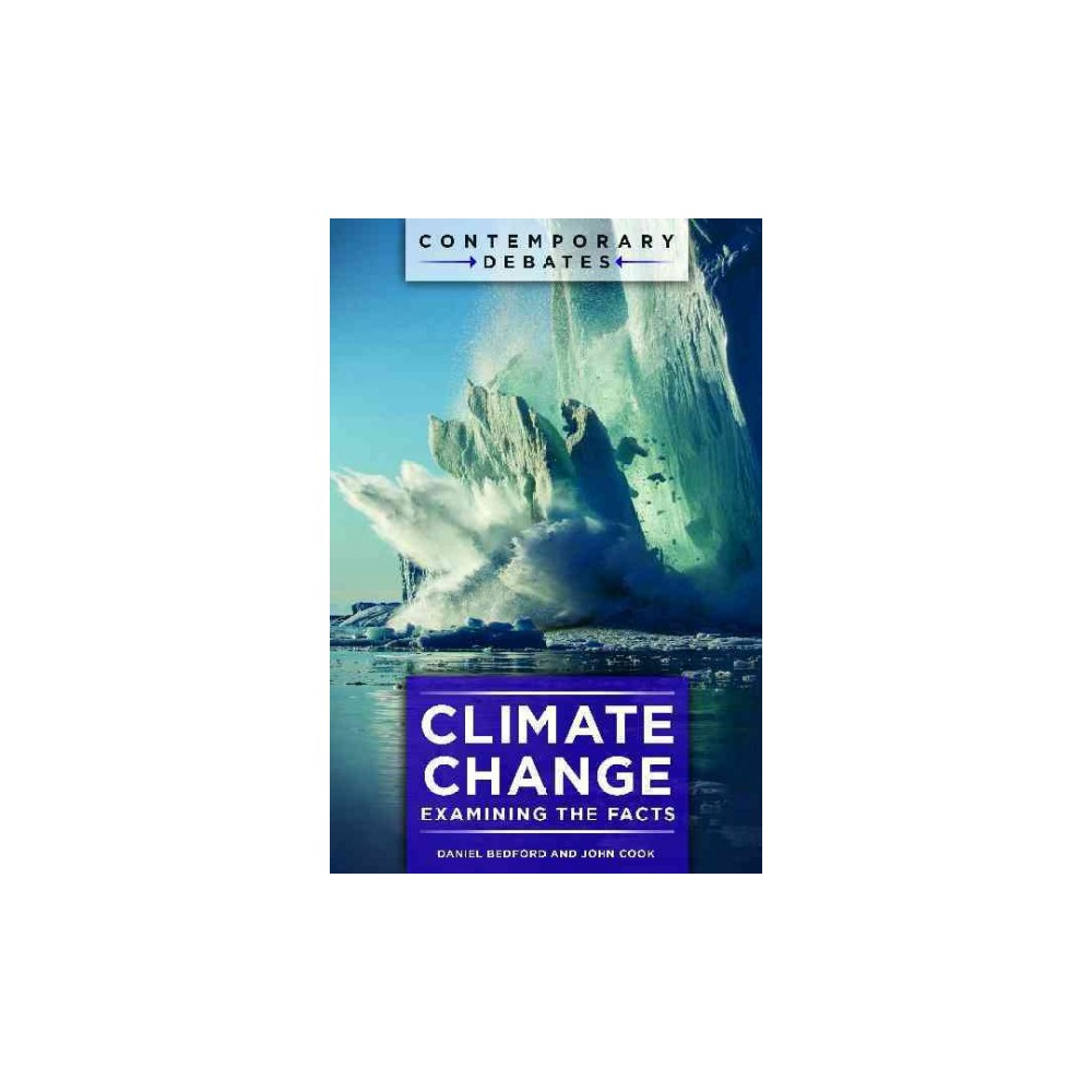 Climate Change : Examining the Facts (Hardcover) (Daniel Bedford & John Cook)