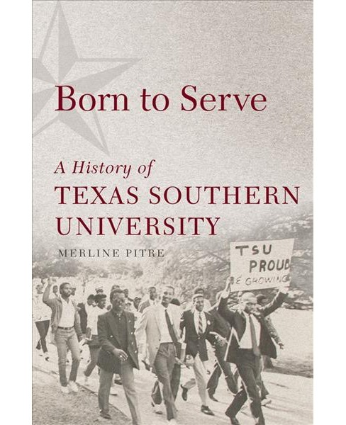 Born to Serve : A History of Texas Southern University -  by Merline Pitre (Hardcover) - image 1 of 1