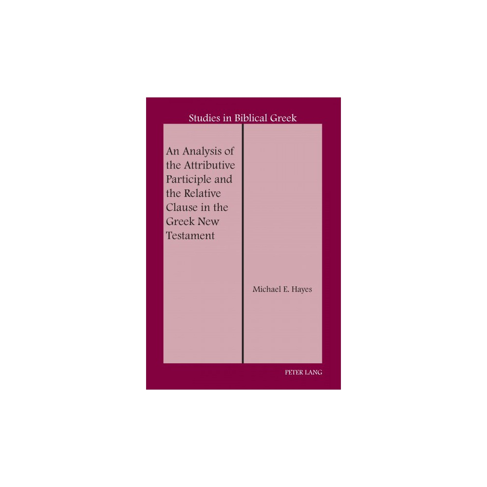 Analysis of the Attributive Participle and the Relative Clause in the Greek New Testament - (Hardcover)