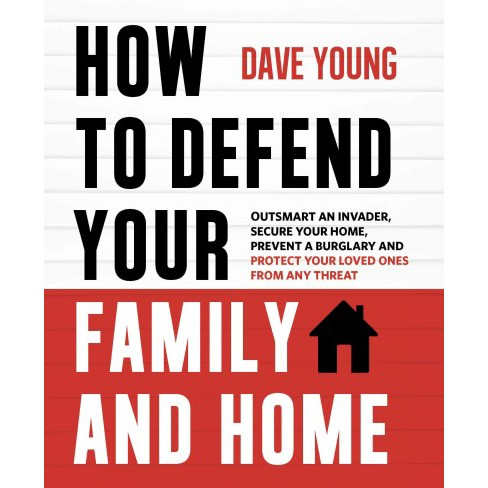 How to Defend Your Family and Home : Outsmart an Invader, Secure Your Home, Prevent a Burglary and - image 1 of 1