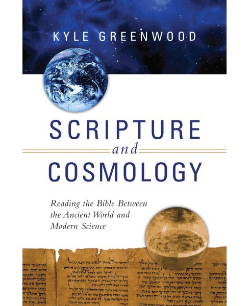 Scripture and Cosmology : Reading the Bible Between the Ancient World and Modern Science (Paperback) - image 1 of 1