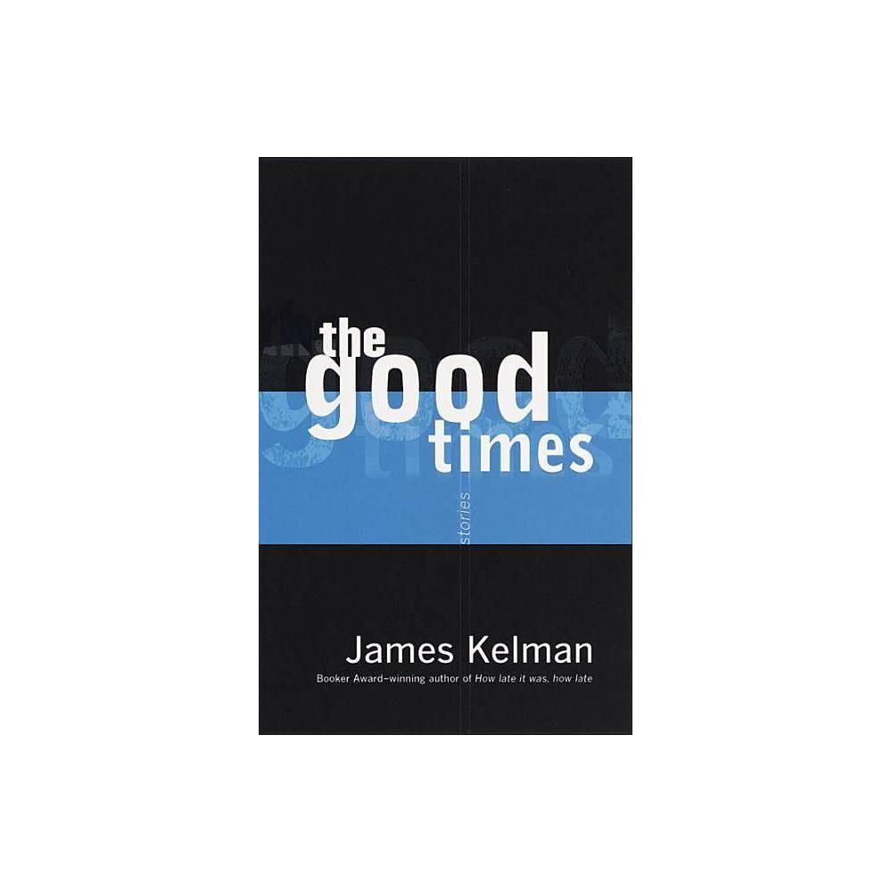 The Good Times By James Kelman Paperback