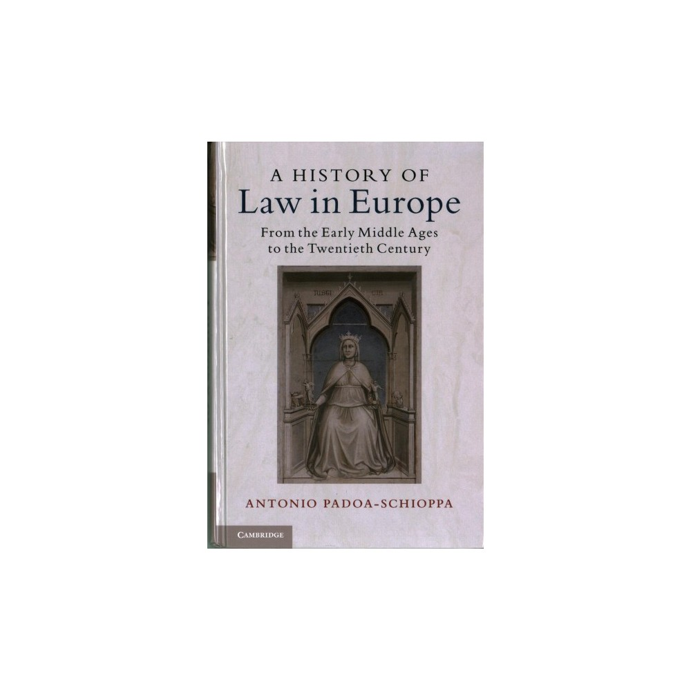 History of Law in Europe : From the Early Middle Ages to the Twentieth Century (Hardcover) (Antonio