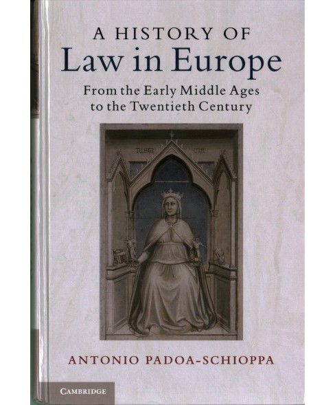 History of Law in Europe : From the Early Middle Ages to the Twentieth Century (Hardcover) (Antonio - image 1 of 1