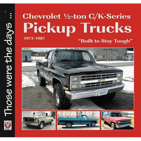 Chevrolet Half-Ton C/K-Series Pickup Trucks 1973-1987 - (Those Were the  Days   ) by Norm Mort