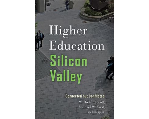 Higher Education and Silicon Valley : Connected but Conflicted (Paperback) (W. Richard Scott & Michael - image 1 of 1