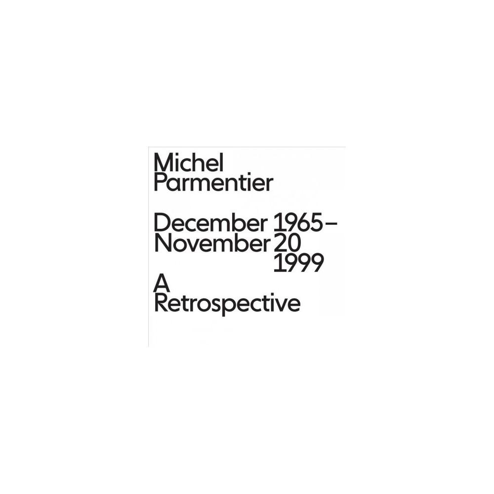 Michel Parmentier : December 1965–November 20, 1999: A Retrospective - (Hardcover)