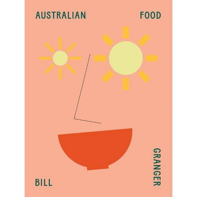 Australian Food - by  Bill Granger (Hardcover)