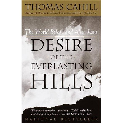 Desire of the Everlasting Hills - (Hinges of History) by  Thomas Cahill (Paperback)