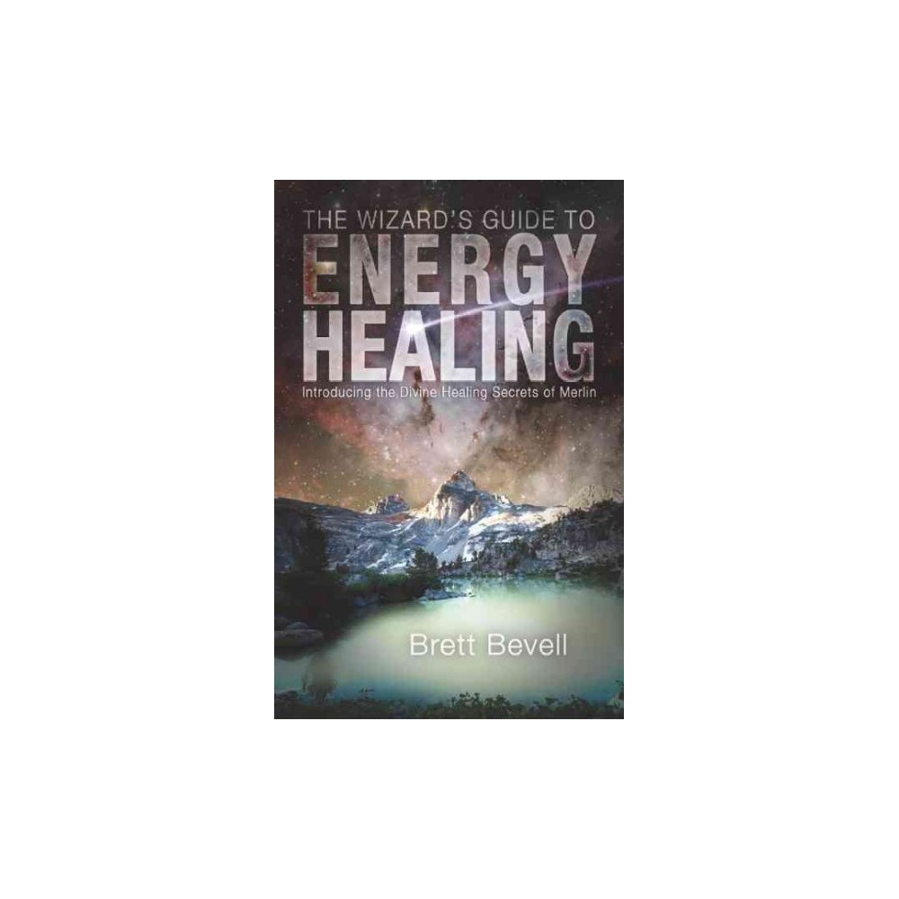 Wizard's Guide to Energy Healing : Introducing the Divine Healing Secrets of Merlin (Paperback) (Brett