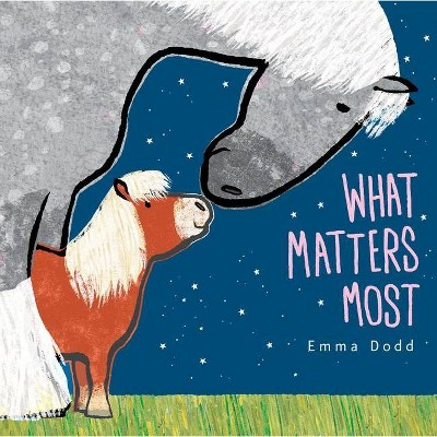 What Matters Most - by Emma Dodd (Hardcover)