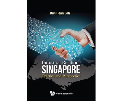 Industrial Relations in Singapore : Practice and Perspective -  by Oun Hean Loh (Hardcover) - image 1 of 1
