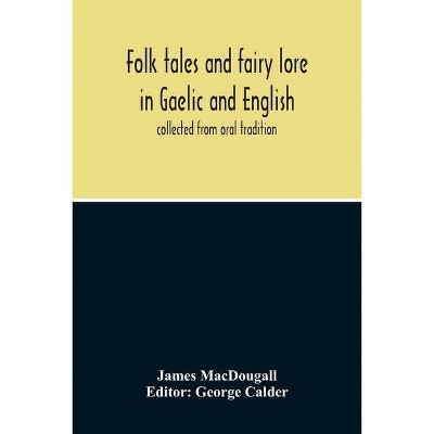 Folk Tales And Fairy Lore In Gaelic And English - by  James Macdougall (Paperback)