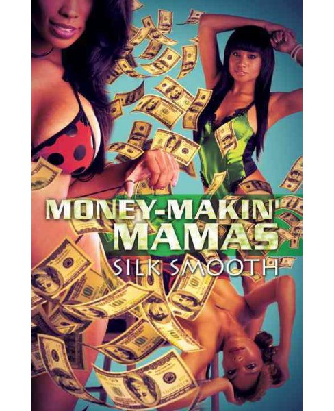 Money-Makin' Mamas -  by Silk Smooth (Paperback) - image 1 of 1