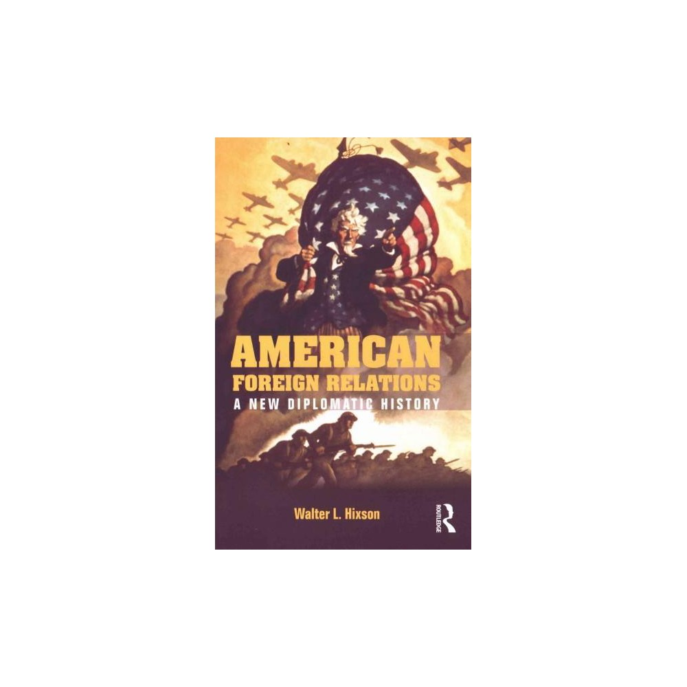 American Foreign Relations : A New Diplomatic History (Paperback) (Walter L. Hixson)
