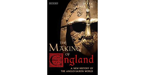 Making of England : A New History of the Anglo-Saxon World (Hardcover) (Mark Atherton) - image 1 of 1
