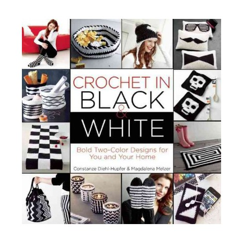 Crochet In Black And White Bold Two Color Designs For You And Your