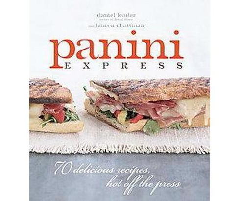 Panini Express : 70 Delicious Recipes, Hot Off the Press (Hardcover) (Daniel Leader) - image 1 of 1