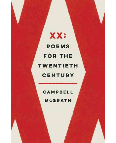 XX : Poems for the Twentieth Century (Reprint) (Paperback) (Campbell McGrath) - image 1 of 1