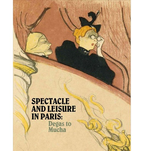 Spectacle and Leisure in Paris : Degas to Mucha (Paperback) (Colin  Burnett) - image 1 of 1