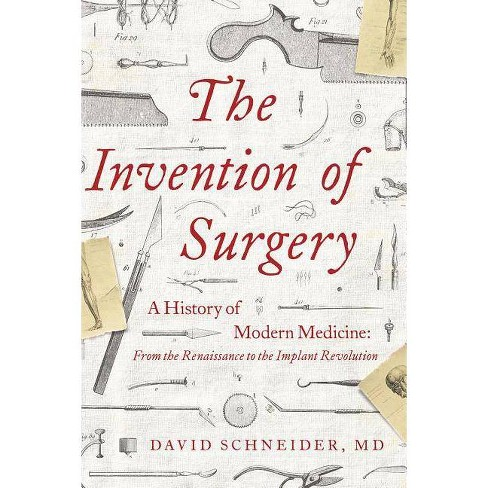 The Invention of Surgery - by  David Schneider (Hardcover) - image 1 of 1