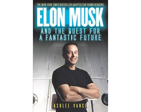 Elon Musk and the Quest for a Fantastic Future : Young Reader's Edition - Revised by Ashlee Vance - image 1 of 1